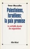 Omar Massalha - Palestiniens, Israéliens, la paix promise - Le véritable dossier des négociations.