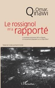 Omar Qinawi - Le rossignol m'a rapporté - La révolution de janvier 2011 en Egypte, un mouvement populaire ou un coup d'Etat ?.