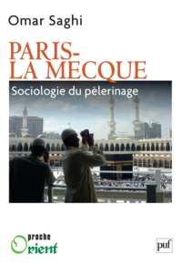 Omar Saghi - Paris-La Mecque - Sociologie du pèlerinage.