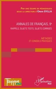Omar Sylla - Annales de Français 9e - Rappels, sujets, tests, sujets corrigés - Methodes et conseils pratiques.