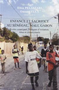 Omar Sylla - Enfance et sacrifice au Sénégal, Mali, Gabon - Ecoles coraniques : pratiques d'initiation, abus et crimes rituels.