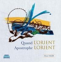 Omar Taleb - Quand l'Orient apostrophe Lorient.