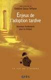 Ombline Ozoux-Teffaine et  Collectif - Enjeux de l'adoption tardive - Nouveaux fondements pour la clinique.