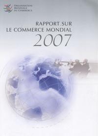 OMC - Rapport sur le commerce mondial 2007 - Soixante ans de coopération commerciale multilatérale : Qu'avons nous appris ?.