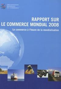 OMC - Rapport sur le commerce mondial 2008 - Le commerce à l'heure de la mondialisation.