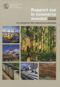 OMC - Rapport sur le commerce mondial 2010 - Le commerce des ressources naturelles.