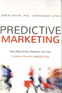 Omer Artun et Dominique Levin - Predictive marketing - Easy ways every marketer can use Customer Analytics and Big Data.
