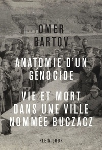 Omer Bartov - Anatomie d'un génocide - Vie et mort dans une ville appelée Buczacz.