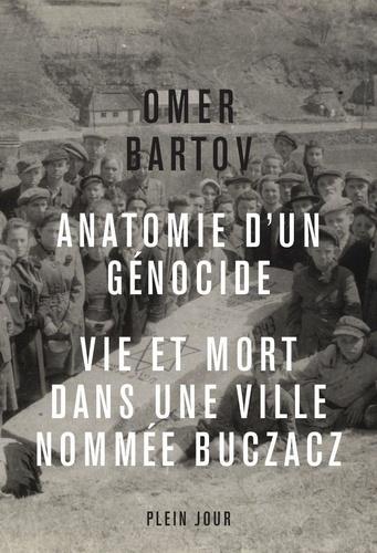 Anatomie d'un génocide. Vie et mort dans une ville appelée Buczacz