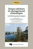 Omer Chouinard et Juan Baztan - Zones côtières et changement climatique - Le défi de la gestion intégrée.