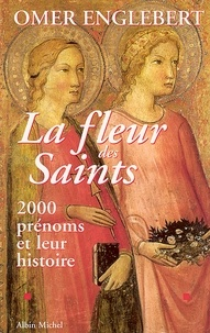 Omer Englebert - La fleur des saints - 2000 prénoms et leur histoire.