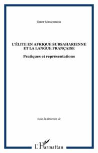 Omer Massoumou - L'élite en afrique subsaharienne et la langue française - Pratiques et représentations.