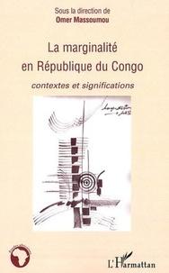 Omer Massoumou - La marginalité en République du Congo - Contextes et significations.