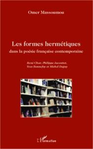 Omer Massoumou - Les formes hermétiques dans la poésie française contemporaine - René Char, Philippe Jaccottet, Yves Bonnefoy et Michel Deguy.