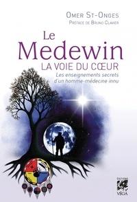 Omer St-Onges - Le Medewin. La voie du coeur - Les enseignements secrets d'un homme-médecine innu.