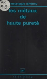 Omourtague Dimitrov et Jacques Bénard - Les métaux de haute pureté.
