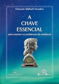 Omraam Mikhaël Aïvanhov - A chave essencial - para resolver os problemas da existência.