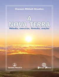 Omraam Mikhaël Aïvanhov - A Nova Terra - Métodos, exercícios, fórmulas, orações.