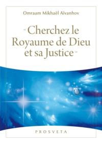 """Omraam Mikhaël Aïvanhov - """"Cherchez le Royaume de Dieu et sa Justice""""."""