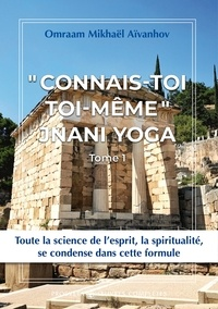"Omraam Mikhaël Aïvanhov - ""Connais-toi toi-même"" - Jnani Yoga tome 1. Oeuvres complètes, tome 17."