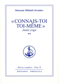 Connais toi toi meme - Jnani Yoga tome 2. Oeuvres complètes, tome 18.pdf
