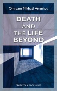 Omraam Mikhaël Aïvanhov - Death and the life beyond.