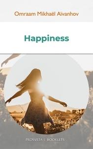 Omraam Mikhaël Aïvanhov - Happiness.
