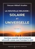 Omraam Mikhaël Aïvanhov - La nouvelle religion : SOLAIRE ET UNIVERSELLE - Volume 2.