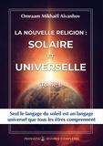 Omraam Mikhaël Aïvanhov - La nouvelle religion : SOLAIRE ET UNIVERSELLE - Volume 1.