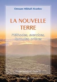 Omraam Mikhaël Aïvanhov - La nouvelle Terre - Méthodes, exercices, formules, prières.