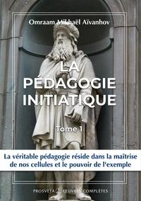 Omraam Mikhaël Aïvanhov - La pédagogie initiatique - Tome 1.
