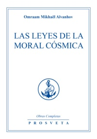 Omraam Mikhaël Aïvanhov - Las Leyes de la Moral Cósmica.