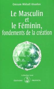 Omraam Mikhaël Aïvanhov - Le masculin et le féminin, fondements de la création.
