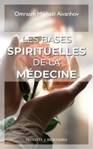 Omraam Mikhaël Aïvanhov - Les bases spirituelles de la medecine.