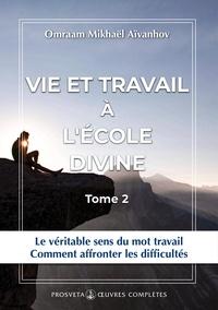Omraam Mikhaël Aïvanhov - Vie et travail a l'ecole divine - tome 31.