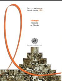 OMS - Rapport sur la santé dans le monde 2004 - Changer le cours de l'histoire.