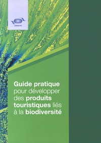 OMT - Guide pratique pour développer des produits touristiques liés à la biodiversité.