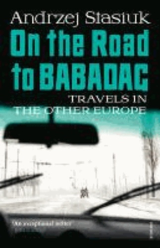 On the Road to Babadag - Travels in the Other Europe.