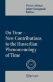 Dieter Lohmar - On Time - New Contributions to the Husserlian Phenomenology of Time.