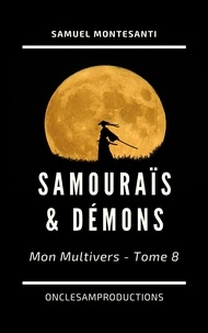OncleSam Productions - Samouraïs & Démons - Mon Multivers - Tome 8.