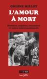 Ondine Millot - L'amour à mort - Histoires, enquêtes, rencontres et autres crimes passionnels.
