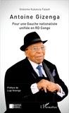 Onésime Kukatula Falash - Antoine Gizenga - Pour une Gauche nationaliste unifiée en RD Congo.
