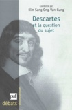 Ong-Van-Cung Kim Sang et  Collectif - Descartes et la question du sujet.