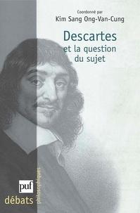 Ong-Van-Cung Kim Sang et  Collectif - Descartes et la question du sujet.