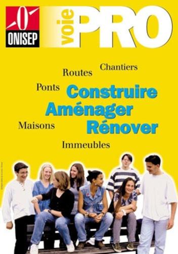 ONISEP - Construire, aménager, rénover : chantiers, routes, ponts, maisons immeubles.