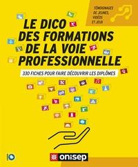 ONISEP - Le dico des formations de la voie professionnelle - 330 fiches pour faire découvrir les diplômes.