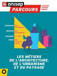 ONISEP - Les métiers de l'architecture, de l'urbanisme et du paysage.