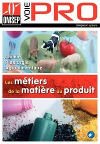 ONISEP - Les métiers de la matière au produit - Chimie, Plasturgie, Agroalimentaire.