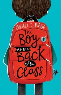 Onjali Q. Rauf - The Boy At the Back of the Class.
