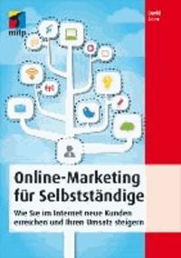 Online-Marketing für Selbstständige - Wie Sie im Internet neue Kunden erreichen und Ihren Umsatz steigern.